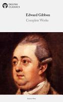 Delphi Complete Works of Edward Gibbon  Illustrated  PDF