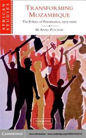 Transforming Mozambique: The Politics of Privatization, 1975–2000