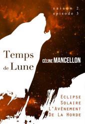 Temps de Lune Saison 2 - Episode 3: Eclipse Solaire - L'Avènement de la Horde