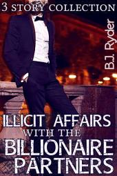 Illicit Affairs with the Billionaire Partners: A 3-book Story Collection (Gay Menage Workplace Erotica)