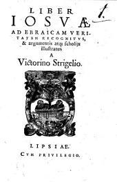 Liber Iosve Ad Ebraicam Veritatem Recognitvs, & argumentis atq[ue] scholijs illustratus