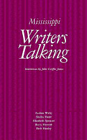 Mississippi Writers Talking  Interviews with Eudora Welty  Shelby Foote  Elizabeth Spencer  Barry Hannah  Beth Henley PDF