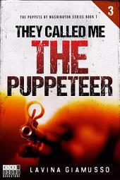 They called me THE PUPPETEER 3 (The Puppets of Washington Book 7)