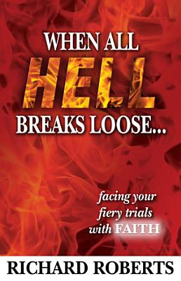 When All Hell Breaks Loose    Facing Your Fiery Trials with Faith PDF