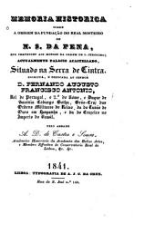 Memoria historica sobre a origem da fundação do real mosteiro de N.S. da Pena, que pertenceu aos monges da ordem de s. Jeronimo: actualmente palacio acastellado, situado na serra de Cintra