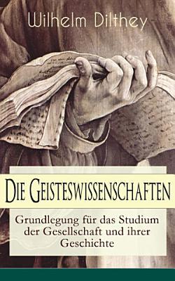 Die Geisteswissenschaften   Grundlegung f  r das Studium der Gesellschaft und ihrer Geschichte PDF