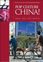 Pop Culture China!: Media, Arts, and Lifestyle
