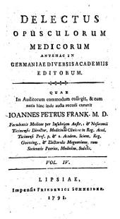 Delectus Opusculorum Medicorum Antehac In Germaniae Diversis Academiis Editorum: Volume 4