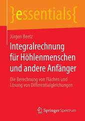 Integralrechnung für Höhlenmenschen und andere Anfänger: Die Berechnung von Flächen und Lösung von Differentialgleichungen