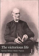 The Victorious Life: The Post-conference Addresses Delivered at East Northfield, Mass., August 17-25, 1895