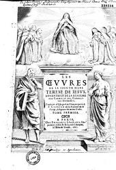 Les Oeuvres de la sainte Mère Térèse de Jesus... traduites d'Espagnol en françois par le R. P. Cyprien de la Nativité de la Vierge....
