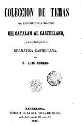 Colección de temas para ejercitarse en la traducción del catalán al castellano, y practicar las reglas de la gramática castellana