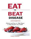 EAT TO BEAT DISEASE COOKBOOK