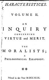 Characteristicks of Men, Manners, Opinions, Times. In Three Volumes. By the Right Honourable Anthony Earl of Shaftesbury: An inquiry concerning virtue and merit. The moralists: a philosophical rhapsody, Volume 1