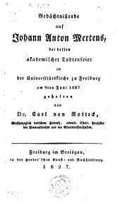 Gedächtnissrede auf Johann Anton Mertens, bei dessen akademischer Todtenfeier in der Universitätskirche zu Freiburg am 9ten Juni 1827 gehalten
