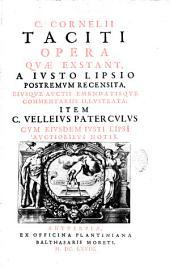 C. Cornelii Taciti opera quae exstant, a iusto lipsio postremum recensita, eiusque auctis emendatisque commentariis illustrata, item C. Velleius Paterculus...