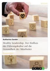 Healthy Leadership. Der Einfluss der Führungskultur auf die Gesundheit der Mitarbeiter