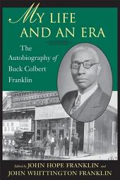 My Life and An Era: The Autobiography of Buck Colbert Franklin
