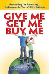 Give Me, Get Me, Buy Me!: Preventing or Reversing Entitlement in Your Child's Attitude