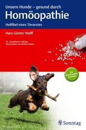 Unsere Hunde - gesund durch Homöopathie: Heilfibel eines Tierarztes, Ausgabe 15