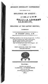 Modern Infidelity Considered with Respect to Its Influence on Society: In a Sermon, Preached at the Baptist Meeting, Cambridge