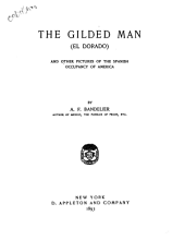 The Gilded Man: (El Dorado) and Other Pictures of the Spanish Occupancy of America