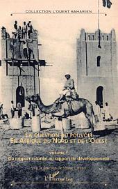 La question du pouvoir en Afrique du nord et de l'ouest: Hors-série N° 9 - (volume1) - Du rapport colonial au rapport de développement