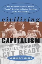 Civilizing Capitalism: The National Consumers' League, Women's Activism, and Labor Standards in the New Deal Era