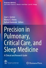 Precision in Pulmonary, Critical Care, and Sleep Medicine