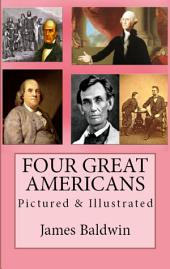 Four Great Americans: Pictured & Illustrated