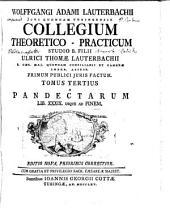 Wolffgangi Adami Lauterbachii Collegium theoretico-practicum: A Pandectarum lib. XXXIX. usque ad finem, Volume 3
