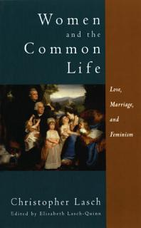 Women and the Common Life  Love  Marriage  and Feminism Book
