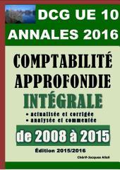 ANNALES 2016 du DCG 10 actualisées et corrigées - Comptabilité approfondie: Intégrale analysée et commentée de 2008 à 2015 - Barème détaillé