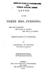 Lives of the Three Mrs. Judsons: Mrs. Ann H. Judson, Mrs. Sarah B. Judson, Mrs. Emily C. Judson, Missionaries to Burmah