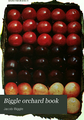 Biggle Orchard Book: Fruit and Orchard Gleanings from Bough to Basket : Gathered and Packed Into Book Form