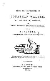 Trial and imprisonment of J. W., at Pensacola, Florida, for aiding slaves to escape from bondage. With an appendix, containing a sketch of his life. [Written by himself. With a preface by M. W. Chapman.]