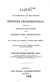 Tables in Illustration of the Theory of Definite Proportionals;: Shewing the Prime Equivalent Numbers of the Elementary Substances, and the Volume and Weights in which They Combine. Compiled for the Use of Chemical Students and Manufacturers