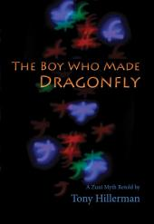 The Boy Who Made Dragonfly: A Zuni Myth Retold by Tony Hillerman