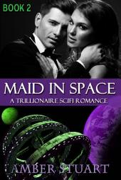 Maid in Space: Part 2: New Adult Billionaire Science Fiction Romance