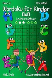 Wordoku für Kinder 8x8 - Leicht bis Schwer - Band 2 - 145 Rätsel
