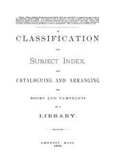 A Classification and Subject Index, for Cataloguing and Arranging the Books and Pamphlets of a Library