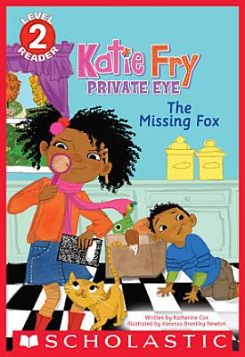 The Missing Fox  Scholastic Reader  Level 2  Katie Fry  Private Eye  2