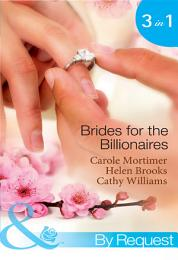 Brides for the Billionaires: The Billionaire's Marriage Bargain / The Billionaire's Marriage Mission / Bedded at the Billionaire's Convenience (Mills & Boon By Request)