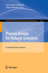 Process Design for Natural Scientists: An Agile Model-Driven Approach