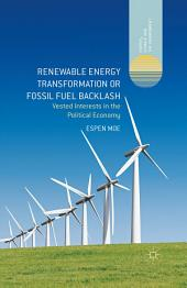 Renewable Energy Transformation or Fossil Fuel Backlash: Vested Interests in the Political Economy