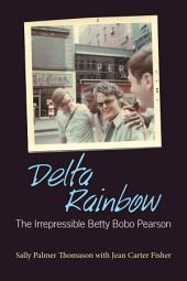 Delta Rainbow: The Irrepressible Betty Bobo Pearson