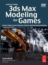 3ds Max Modeling for Games: Insider's Guide to Game Character, Vehicle, and Environment Modeling