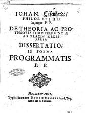 Johan. Eisenhardt, ... De theoria ac protheoria jurisprudentiae ad praxin necessaria dissertatio, in forma programmatis p.p
