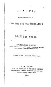 Beauty; Illustrated Chiefly by an Analysis and Classification of Beauty in Woman