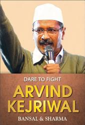 Arvind Kejriwal: Dare to Fight